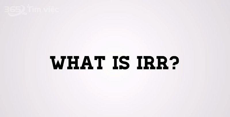 Kiến thức Tài chính] IRR là gì? Khái niệm Tỷ lệ hoàn vốn nội bộ